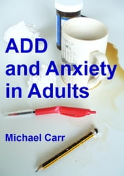 ADD and Anxiety in Adults ebook by Michael Carr