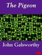 The Pigeon ebook by John Galsworthy