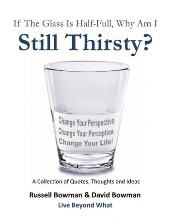 If The Glass Is Half-Full, Why Am I Still Thirsty? ebook by Russell & David Bowman