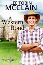 A Western Bond - Christian Romantic Suspense eBook by Lee Tobin McClain