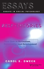Self-theories - Their Role in Motivation, Personality, and Development ebook by Carol S. Dweck