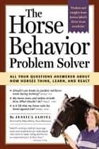 The Horse Behavior Problem Solver ebook by Jessica Jahiel