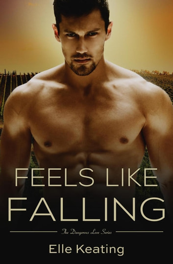 Feels Like Falling - Dangerous Love, #5 ebook by Elle Keating