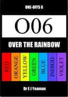 Over the Rainbow (One-Offs 6) ebook by Dr E J Yeaman
