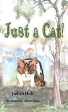 Just a Cat! ebook by Judith Holt
