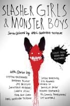 Slasher Girls & Monster Boys ebook by April Genevieve Tucholke