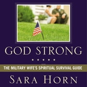 God Strong - Exploring Spiritual Truths Every Military Wife Needs to Know audiobook by Sara Horn