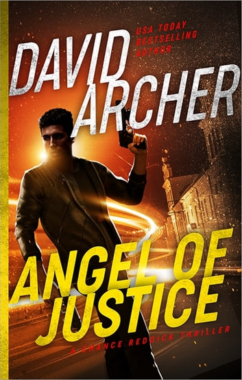 Angel of Justice - A Chance Reddick Thriller ebook by David Archer