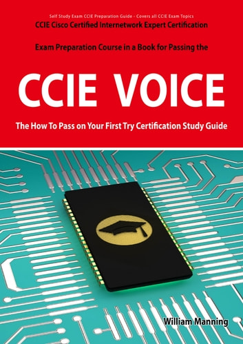 CCIE Cisco Certified Internetwork Expert Voice Certification Exam  Preparation Course in a Book for Passing the CCIE Exam - The How To Pass on  Your