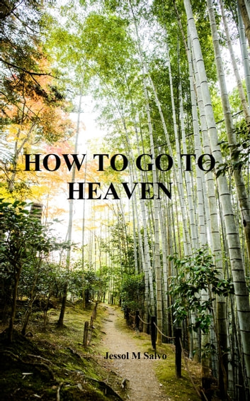 How to Go to Heaven ebook by Jessol Salvo