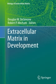 Extracellular Matrix in Development ebook by Douglas W. DeSimone,Robert Mecham