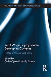 Rural Wage Employment in Developing Countries - Theory, Evidence, and Policy ebook by Carlos Oya,Nicola Pontara