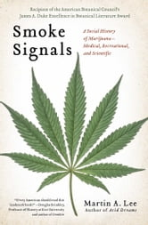 Smoke Signals - A Social History of Marijuana - Medical, Recreational and Scientific ebook by Martin A. Lee