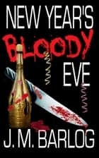 New Year's Bloody Eve ebook by J. M. Barlog