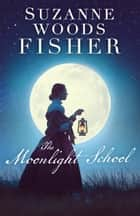 The Moonlight School ebook by Suzanne Woods Fisher