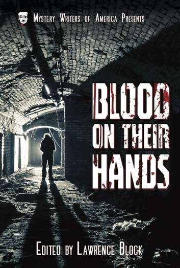 Blood on Their Hands - Mystery Writers of America Presents: Classics, #3 ebook by Brendan DuBois,Noreen Ayres,Shelley Costa,Tom Savage,Tracy Knight,Aileen Schumacher,Elaine Viets,G. Miki Hayden,Elaine Togneri,Henry Slesar,William E. Chambers,Stefanie Matteson,Charlotte Hinger,Dan Crawford,Rhys Bowen,Mat Coward,Marcia Talley,Elizabeth Foxwell,Jeremiah Healy