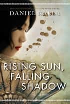 Rising Sun, Falling Shadow ebook by Daniel Kalla