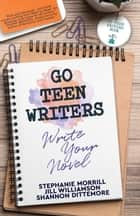 Go Teen Writers - Write Your Novel ebook by Stephanie Morrill, Jill Williamson, Shannon Dittemore