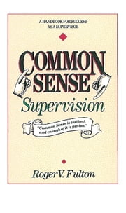 Common Sense Supervision ebook by Roger Fulton,Fulton
