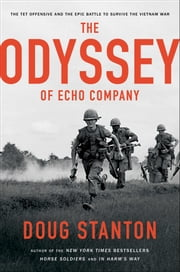 The Odyssey of Echo Company - The Tet Offensive and the Epic Battle of Echo Company to Survive the Vietnam War ebook by Doug Stanton