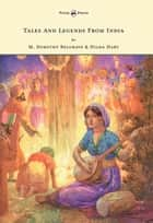 Tales and Legends from India - Illustrated by Harry G. Theaker ebook by