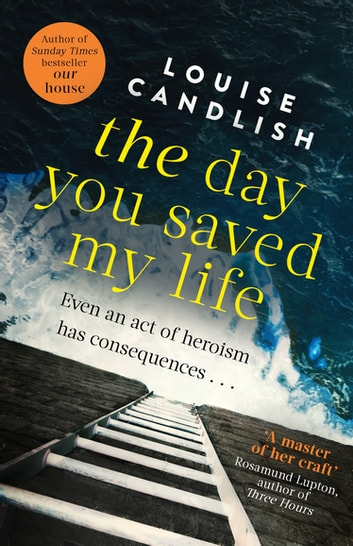 The Day You Saved My Life - The addictive pageturner from the Sunday Times bestselling author of OUR HOUSE and THOSE PEOPLE ebook by Louise Candlish
