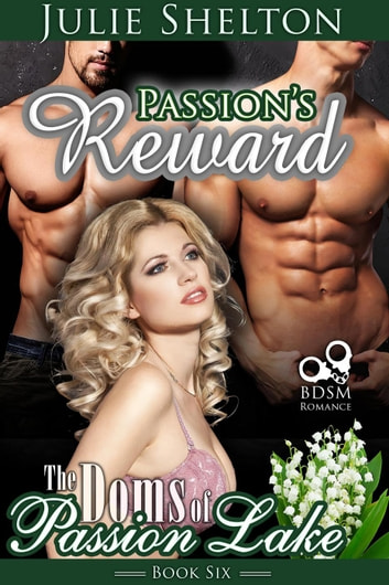 Passion's Reward - The Doms of Passion Lake, #6 ebook by Julie Shelton