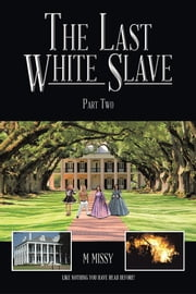 The Last White Slave - Part Two ebook by m missy