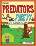 Explore Predators and Prey! - With 25 Great Projects ebook by Cindy Blobaum, Matt Aucoin