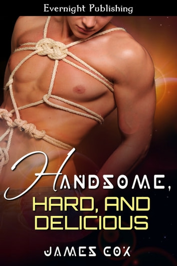 Handsome, Hard, and Delicious ebook by James Cox