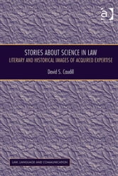 Stories About Science in Law - Literary and Historical Images of Acquired Expertise ebook by Professor David S Caudill,Professor Vijay K Bhatia,Ms Anne Wagner