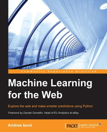 Machine Learning for the Web ebook by Andrea Isoni