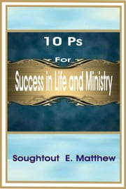 10 Ps for Success in Life and Ministry ebook by Soughtout Emeka Matthew