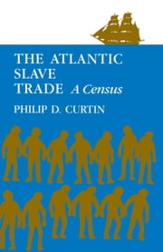 The Atlantic Slave Trade: A Census ebook by Curtin, Philip
