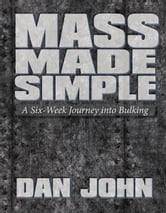 Mass Made Simple - A Six-Week Journey Into Bulking ebook by Dan John