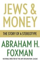 Jews and Money ebook by Abraham H. Foxman