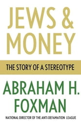 Jews and Money - The Story of a Stereotype ebook by Abraham H. Foxman