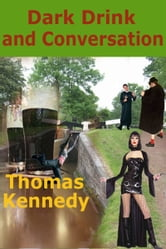 Dark Drink and Conversation ebook by Thomas Kennedy