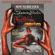 How to Rid Your Swimming Pool of a Bloodthirsty Mermaid audiobook by Mick Bogerman