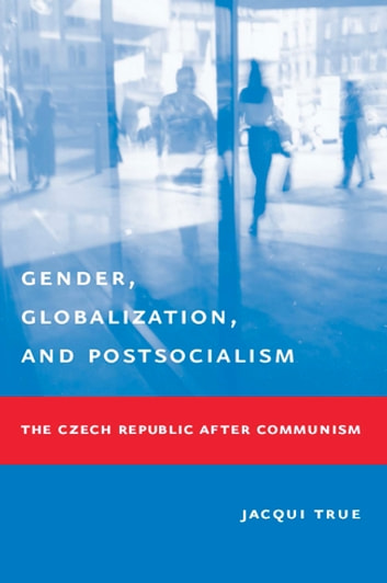Gender, Globalization, and Postsocialism - The Czech Republic After Communism ebook by Jacqui True