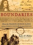 Boundaries - How the Mason-Dixon Line Settled a Family Feud and Divided a Nation ebook by Sally M. Walker