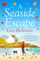 A Seaside Escape - An uplifting, heartwarming romance ebook by