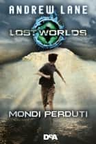 Lost Worlds. Mondi perduti ebook by Andrew Lane