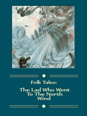 The Lad Who Went To The North Wind ebook by Folk Tales