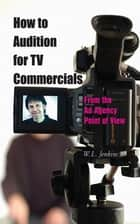 How to Audition for TV Commercials ebook by W. L. Jenkins