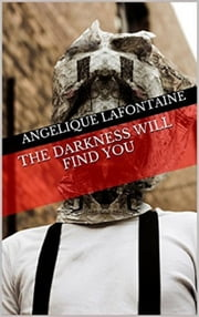 The Darkness Will Find You ebook by Angelique LaFontaine