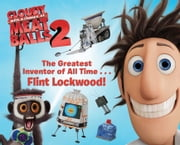 The Greatest Inventor of All Time . . . Flint Lockwood! ebook by Tina Gallo,Aaron Spurgeon