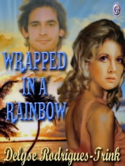 WRAPPED IN A RAINBOW ebook by Delyse Rodrigues-Trink