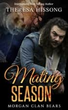 Mating Season (Morgan Clan Bears, Book 1) ebook by Theresa Hissong