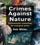 Crimes Against Nature ebook by Rob White
